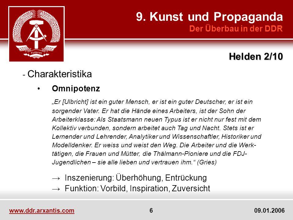 www.ddr.arxantis.com 6 09.01.2006 9. Kunst und Propaganda Der Überbau in der DDR Helden 2/10 - Charakteristika Omnipotenz Er [Ulbricht] ist ein guter