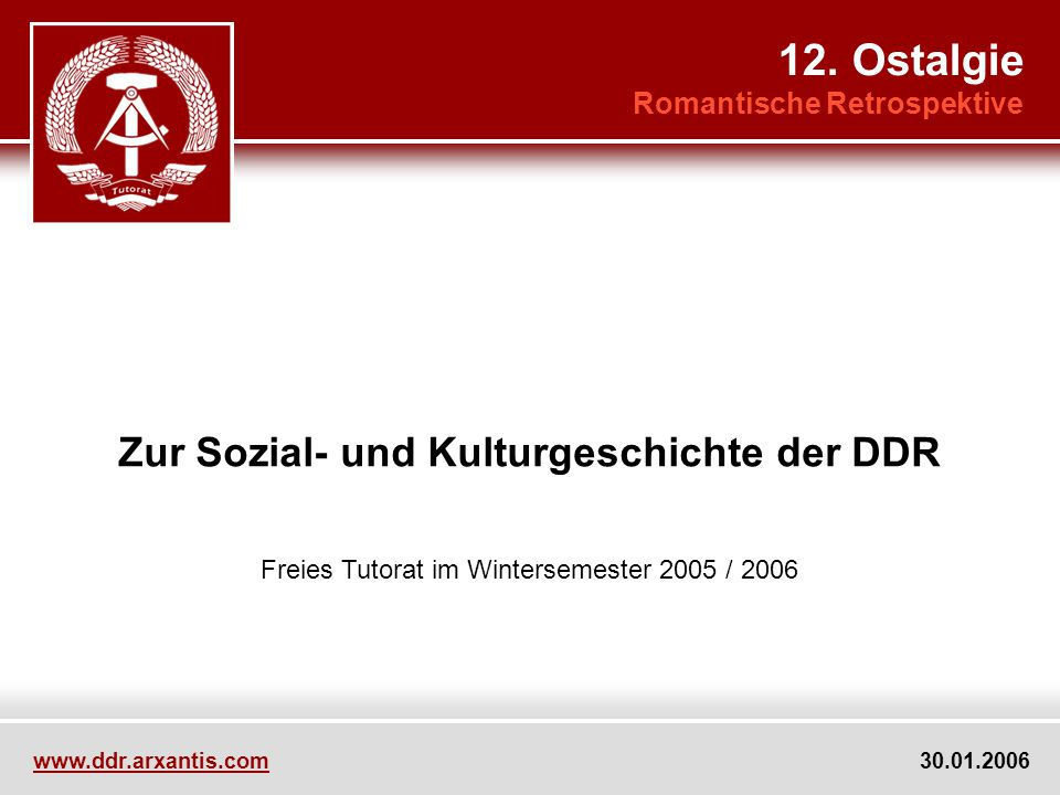 www.ddr.arxantis.com 2 30.01.2006 12.1 Rückblick 12.2 Rückblick II 12.3Administratives 12.4 Ostalgie 12.5 Filmisches 12.6 Ausblick 12.