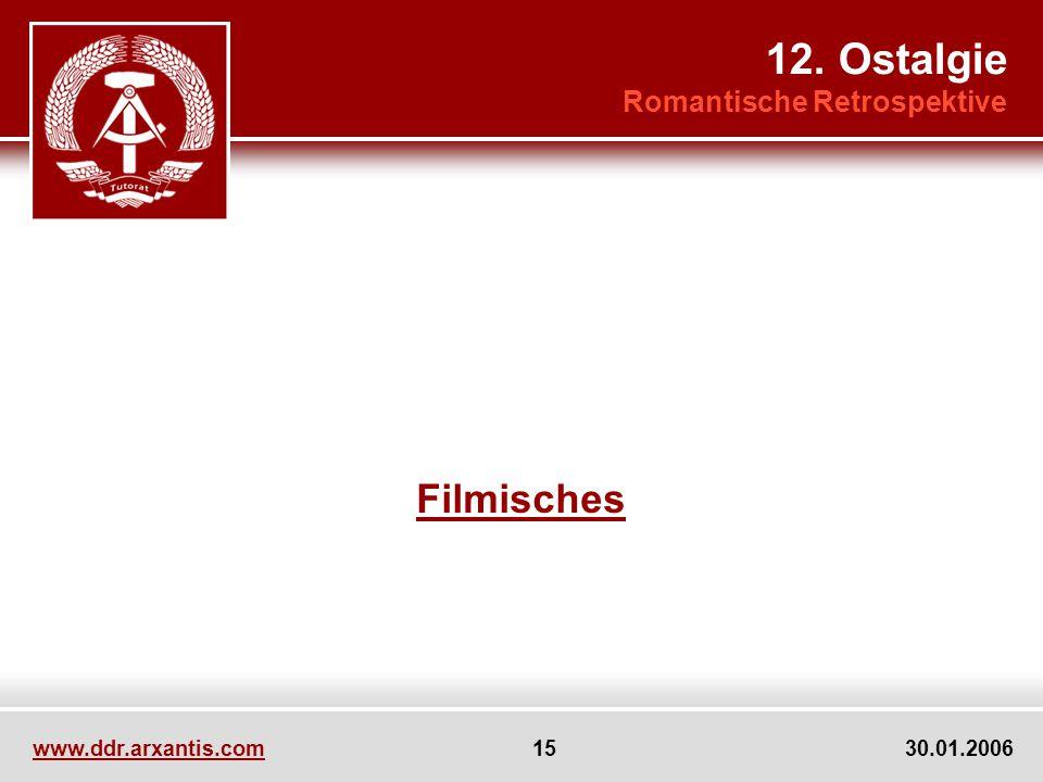 www.ddr.arxantis.com 15 30.01.2006 Filmisches 12. Ostalgie Romantische Retrospektive