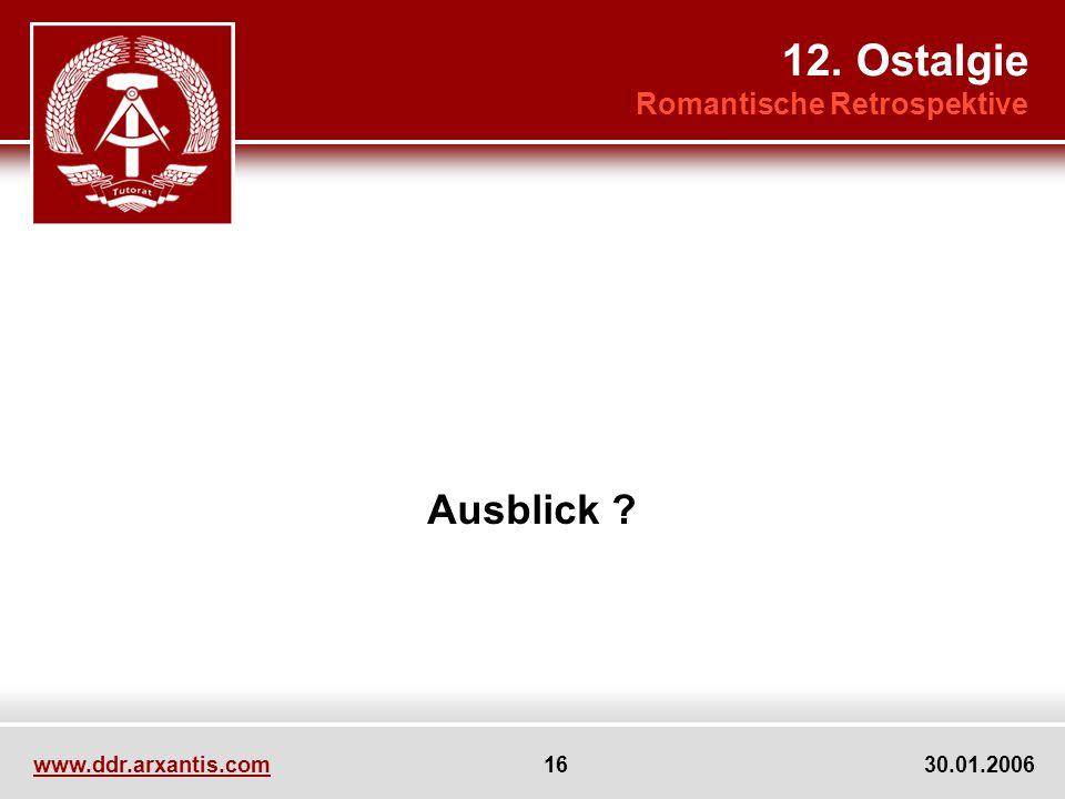 www.ddr.arxantis.com 16 30.01.2006 Ausblick 12. Ostalgie Romantische Retrospektive