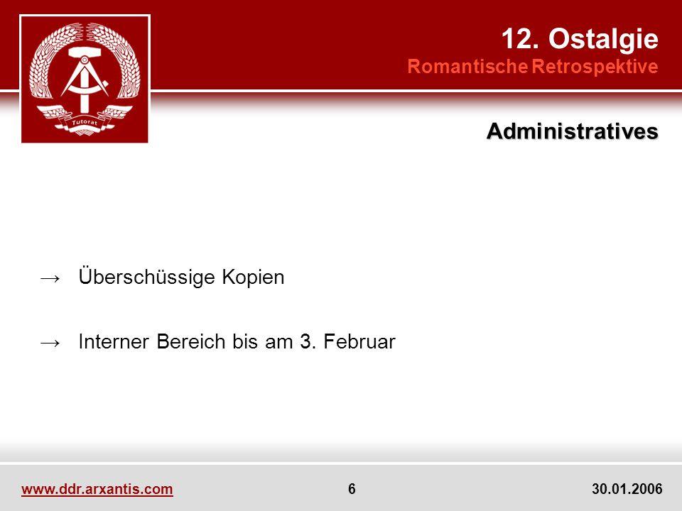 www.ddr.arxantis.com 6 30.01.2006 Überschüssige Kopien Interner Bereich bis am 3. Februar 12. Ostalgie Romantische Retrospektive Administratives