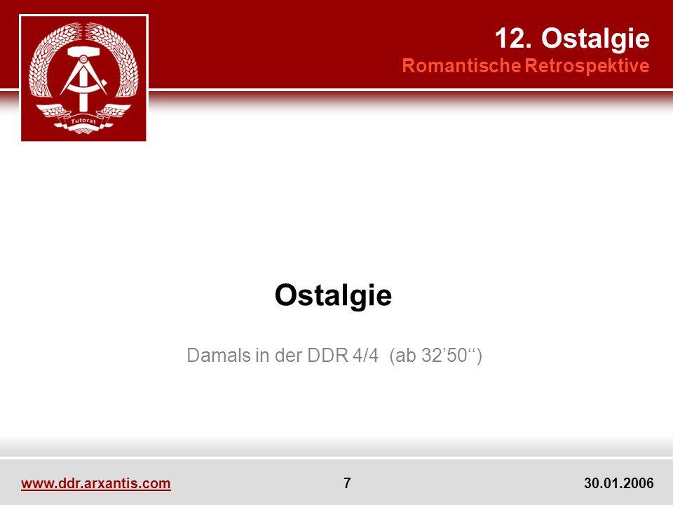 www.ddr.arxantis.com 7 30.01.2006 Ostalgie Damals in der DDR 4/4 (ab 3250) 12. Ostalgie Romantische Retrospektive