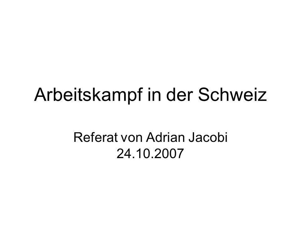 Arbeitskampf in der Schweiz Referat von Adrian Jacobi 24.10.2007