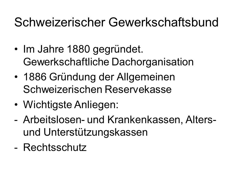 Schweizerischer Gewerkschaftsbund Im Jahre 1880 gegründet. Gewerkschaftliche Dachorganisation 1886 Gründung der Allgemeinen Schweizerischen Reservekas