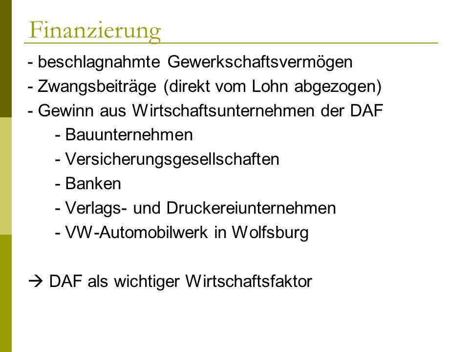 Finanzierung - beschlagnahmte Gewerkschaftsvermögen - Zwangsbeiträge (direkt vom Lohn abgezogen) - Gewinn aus Wirtschaftsunternehmen der DAF - Bauunte