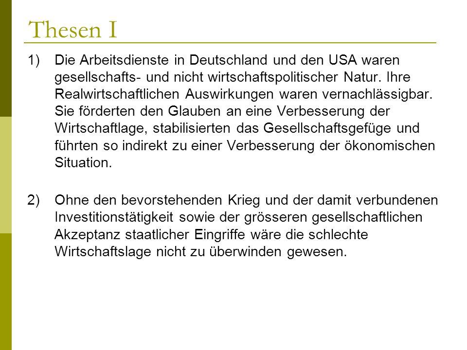 Thesen I 1) Die Arbeitsdienste in Deutschland und den USA waren gesellschafts- und nicht wirtschaftspolitischer Natur. Ihre Realwirtschaftlichen Auswi