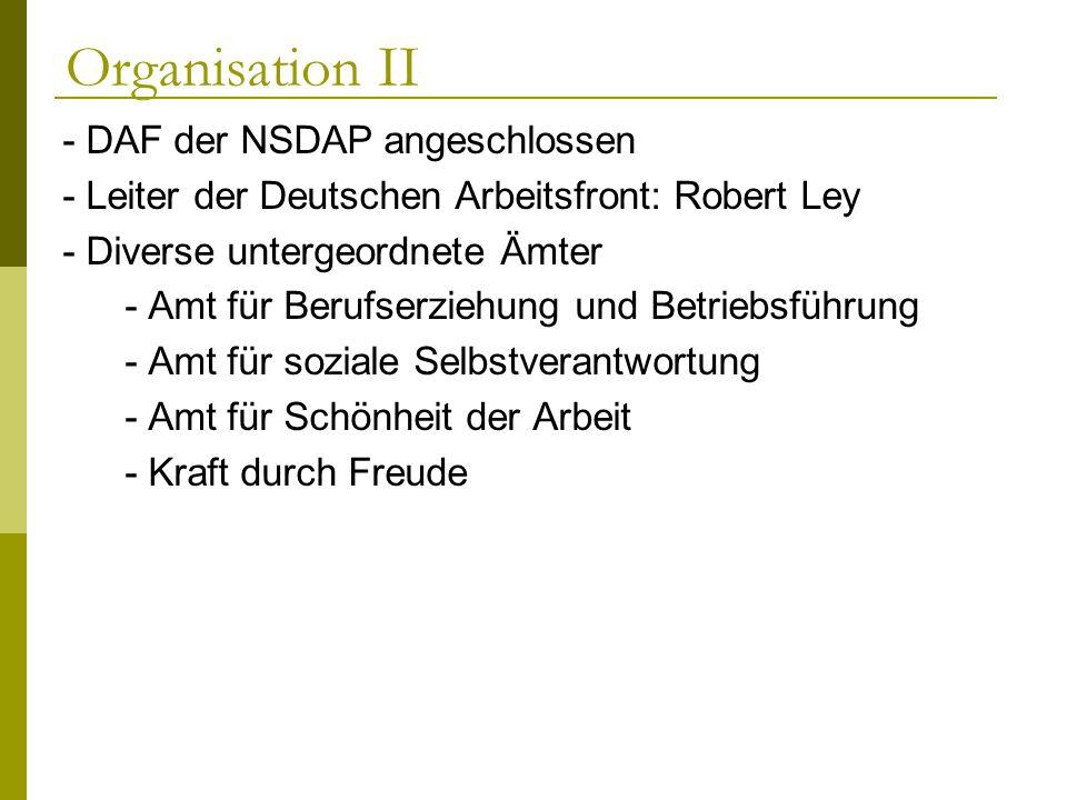 Organisation II - DAF der NSDAP angeschlossen - Leiter der Deutschen Arbeitsfront: Robert Ley - Diverse untergeordnete Ämter - Amt für Berufserziehung