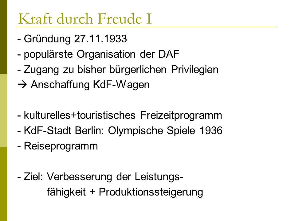 Kraft durch Freude I - Gründung 27.11.1933 - populärste Organisation der DAF - Zugang zu bisher bürgerlichen Privilegien Anschaffung KdF-Wagen - kultu