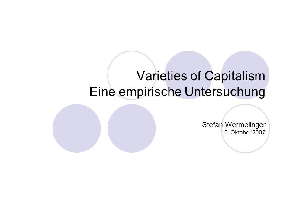 Übersicht Varieties of Capitalism Eine empirische Untersuchung Kurzer Review über den Varieties of Capitalism-Ansatz Index zur Ökonomischen Koordination Zusammenspiel von Arbeitsbeziehungen und Unternehmenskontrolle Zusammenfassung und Diskussion