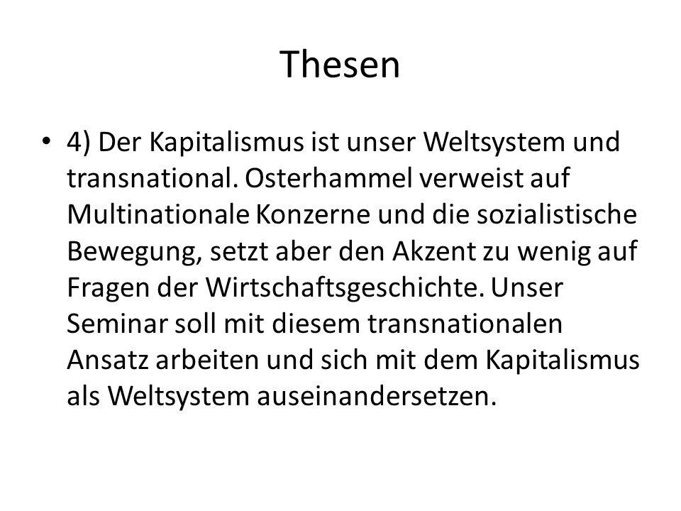 Thesen 4) Der Kapitalismus ist unser Weltsystem und transnational. Osterhammel verweist auf Multinationale Konzerne und die sozialistische Bewegung, s