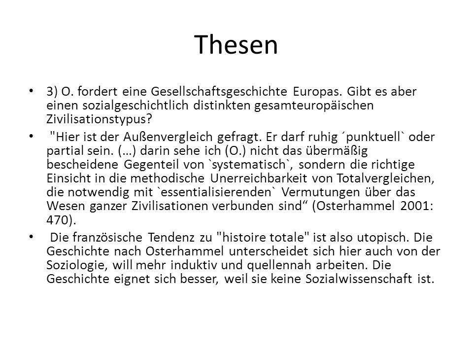 Thesen 3) O. fordert eine Gesellschaftsgeschichte Europas. Gibt es aber einen sozialgeschichtlich distinkten gesamteuropäischen Zivilisationstypus?