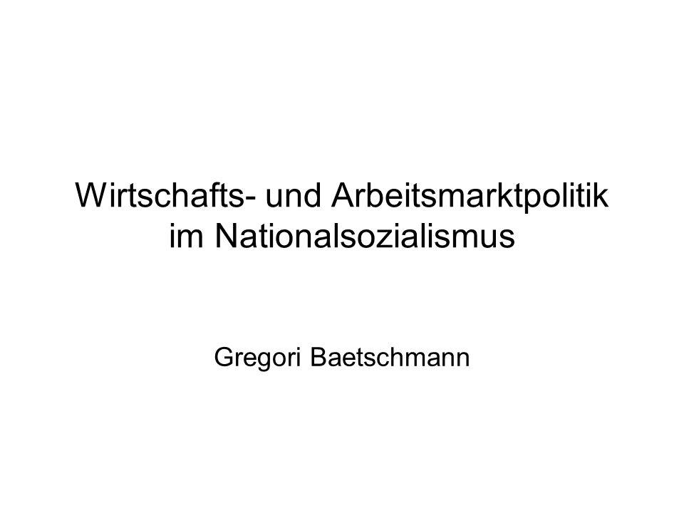 Wirtschafts- und Arbeitsmarktpolitik im Nationalsozialismus Gregori Baetschmann