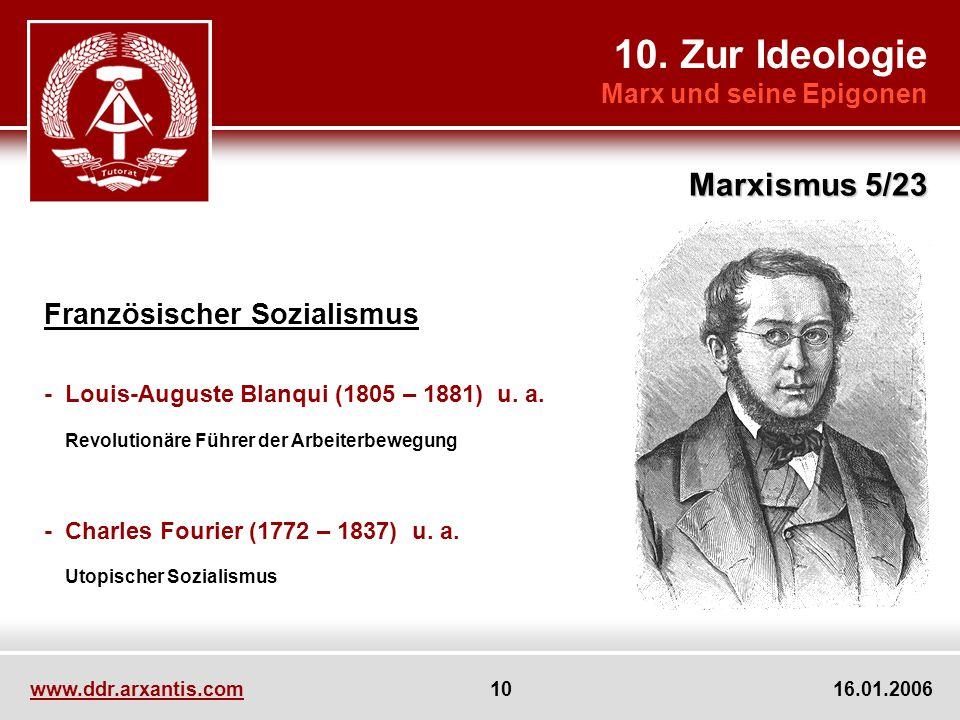 10. Zur Ideologie Marx und seine Epigonen Marxismus 5/23 www.ddr.arxantis.com 10 16.01.2006 Französischer Sozialismus - Louis-Auguste Blanqui (1805 –