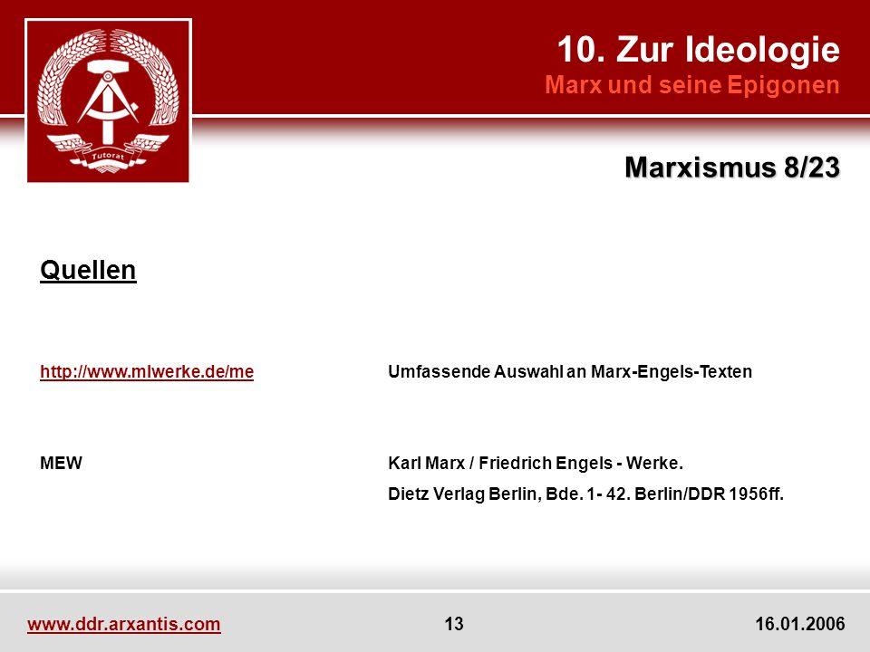 10. Zur Ideologie Marx und seine Epigonen Marxismus 8/23 www.ddr.arxantis.com 13 16.01.2006 Quellen http://www.mlwerke.de/mehttp://www.mlwerke.de/meUm