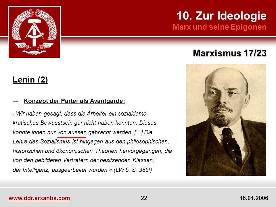 10. Zur Ideologie Marx und seine Epigonen Marxismus 17/23 www.ddr.arxantis.com 22 16.01.2006 Lenin (2) Konzept der Partei als Avantgarde: »Wir haben g