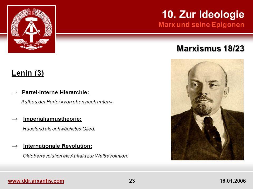 10. Zur Ideologie Marx und seine Epigonen Marxismus 18/23 www.ddr.arxantis.com 23 16.01.2006 Lenin (3) Partei-interne Hierarchie: Aufbau der Partei »v