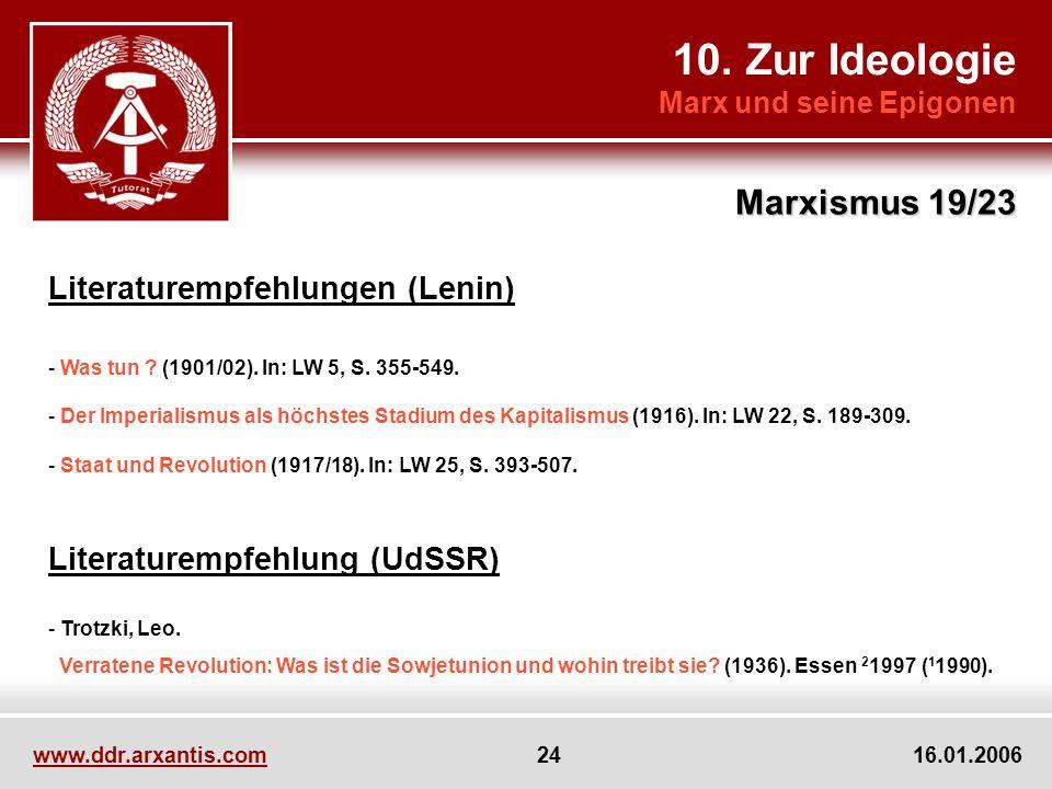10. Zur Ideologie Marx und seine Epigonen Marxismus 19/23 www.ddr.arxantis.com 24 16.01.2006 Literaturempfehlungen (Lenin) - Was tun ? (1901/02). In: