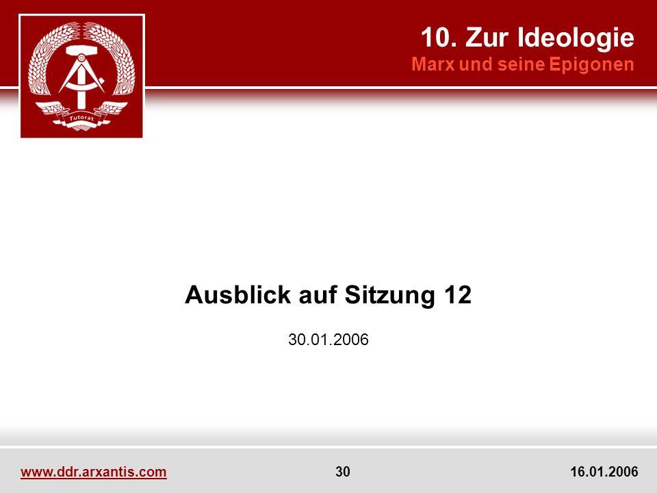 www.ddr.arxantis.com 30 16.01.2006 Ausblick auf Sitzung 12 30.01.2006 10. Zur Ideologie Marx und seine Epigonen