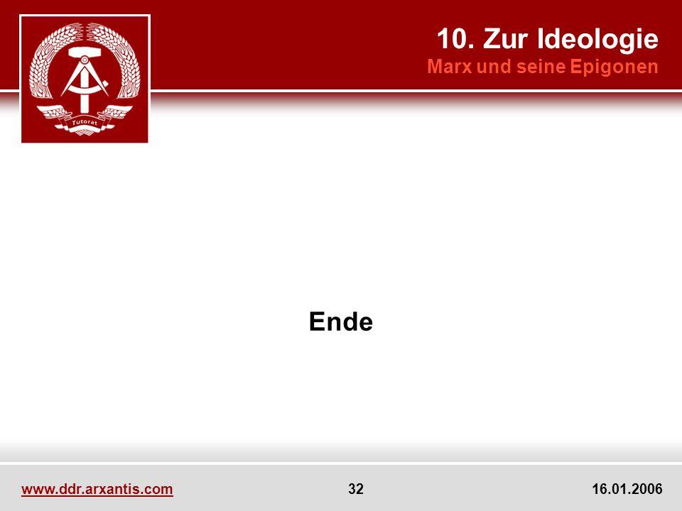 www.ddr.arxantis.com 32 16.01.2006 Ende 10. Zur Ideologie Marx und seine Epigonen
