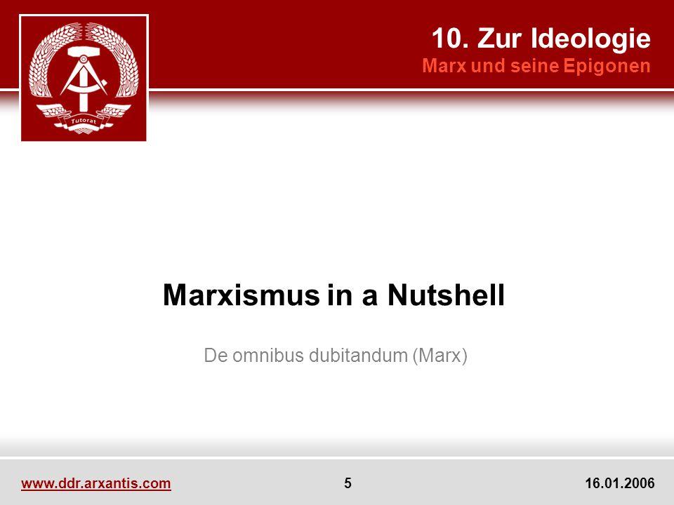 www.ddr.arxantis.com 5 16.01.2006 Marxismus in a Nutshell De omnibus dubitandum (Marx) 10. Zur Ideologie Marx und seine Epigonen