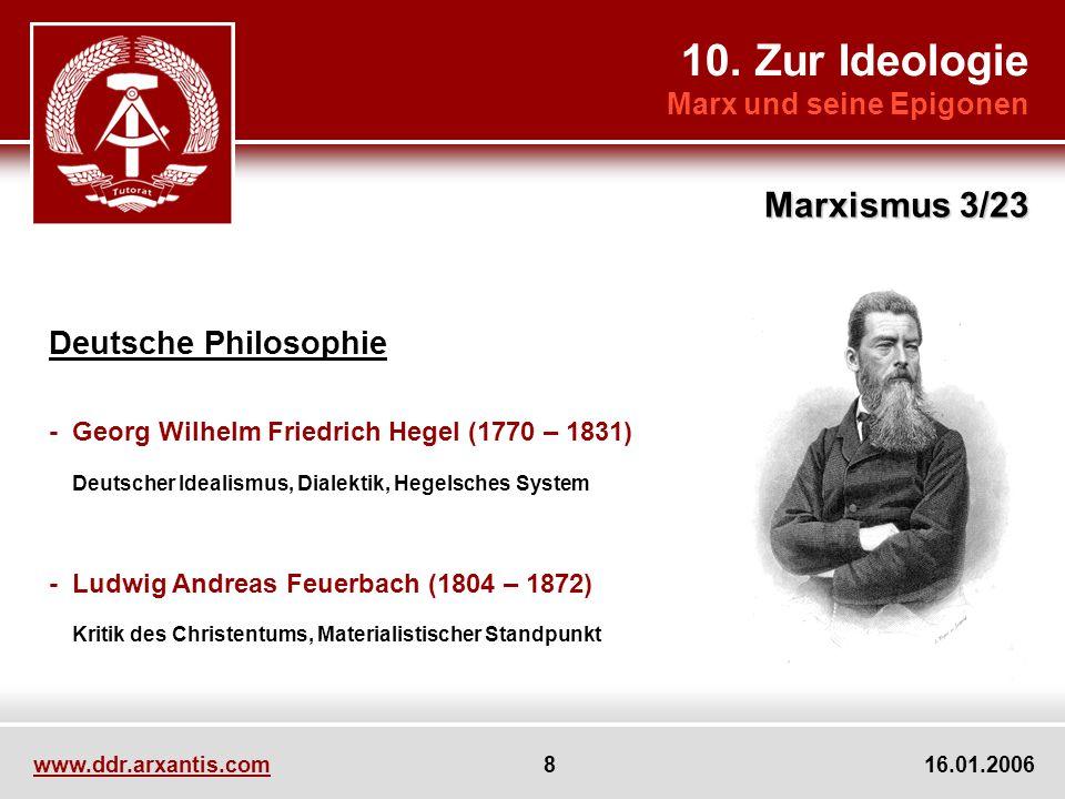 10. Zur Ideologie Marx und seine Epigonen Marxismus 3/23 www.ddr.arxantis.com 8 16.01.2006 Deutsche Philosophie - Georg Wilhelm Friedrich Hegel (1770