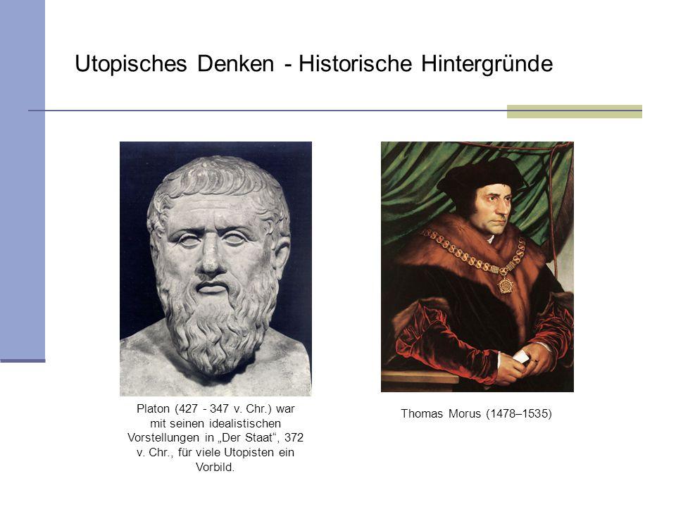 Utopisches Denken - Historische Hintergründe Platon (427 - 347 v. Chr.) war mit seinen idealistischen Vorstellungen in Der Staat, 372 v. Chr., für vie