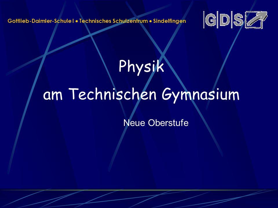 Physik am Technischen Gymnasium Neue Oberstufe Gottlieb-Daimler-Schule I Technisches Schulzentrum Sindelfingen
