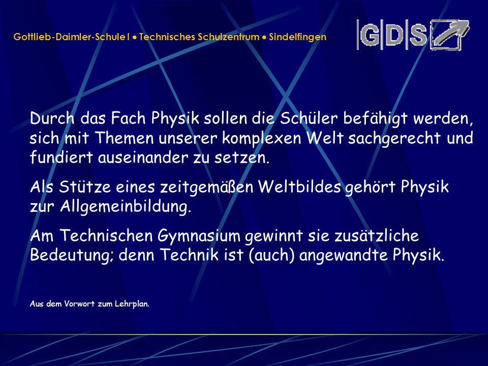 Gottlieb-Daimler-Schule I Technisches Schulzentrum Sindelfingen Durch das Fach Physik sollen die Schüler befähigt werden, sich mit Themen unserer komp