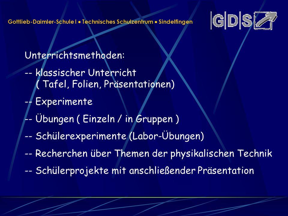 Gottlieb-Daimler-Schule I Technisches Schulzentrum Sindelfingen Unterrichtsmethoden: -- klassischer Unterricht ( Tafel, Folien, Präsentationen) -- Exp