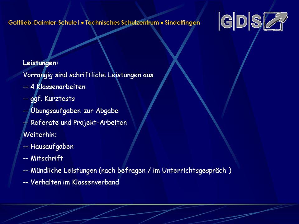 Gottlieb-Daimler-Schule I Technisches Schulzentrum Sindelfingen Leistungen: Vorrangig sind schriftliche Leistungen aus -- 4 Klassenarbeiten -- ggf. Ku