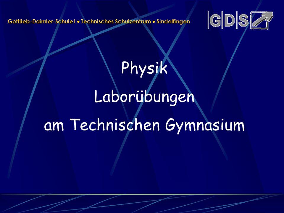 Physik Laborübungen am Technischen Gymnasium Gottlieb-Daimler-Schule I Technisches Schulzentrum Sindelfingen