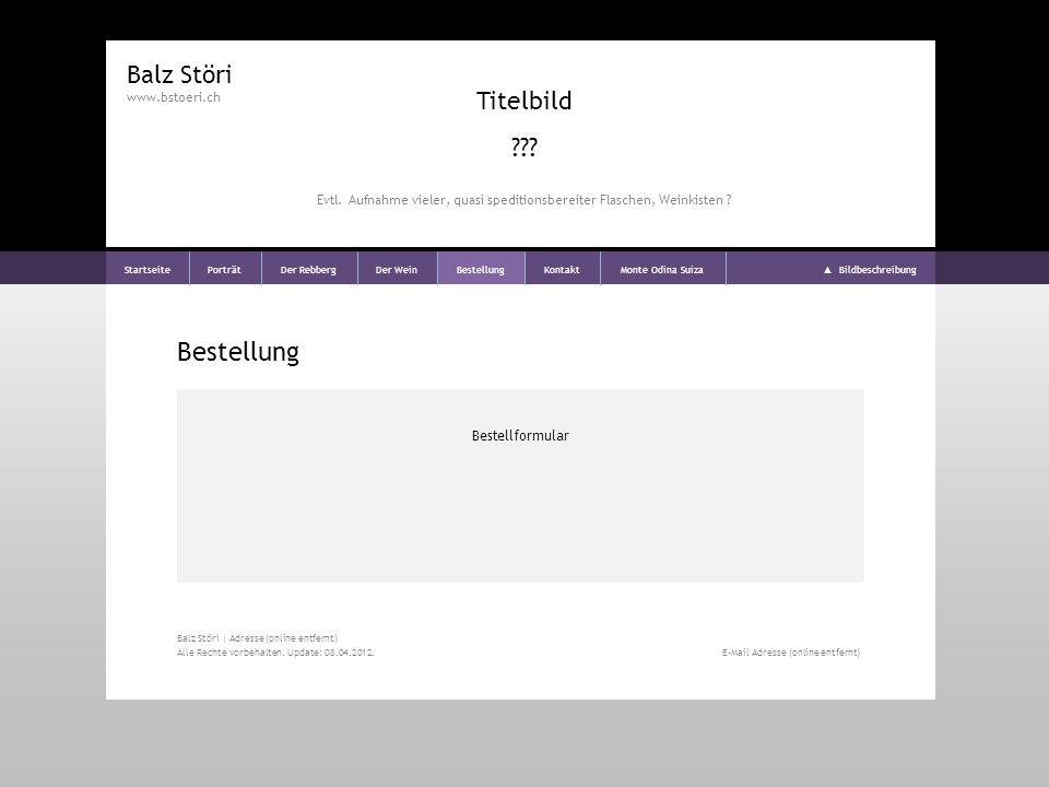 Bestellung Bestellformular Balz Störi www.bstoeri.ch StartseitePorträtDer RebbergDer WeinBestellungKontaktMonte Odina Suiza Bildbeschreibung Titelbild .