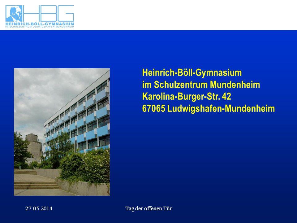 27.05.2014Tag der offenen Tür Text Heinrich-Böll-Gymnasium im Schulzentrum Mundenheim Karolina-Burger-Str. 42 67065 Ludwigshafen-Mundenheim