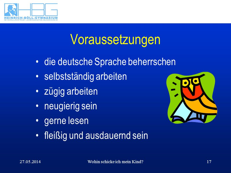 27.05.2014Wohin schicke ich mein Kind?17 Voraussetzungen die deutsche Sprache beherrschen selbstständig arbeiten zügig arbeiten neugierig sein gerne l