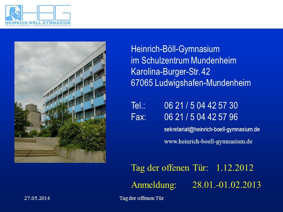 27.05.2014Tag der offenen Tür Text Heinrich-Böll-Gymnasium im Schulzentrum Mundenheim Karolina-Burger-Str. 42 67065 Ludwigshafen-Mundenheim Tel.: 06 2
