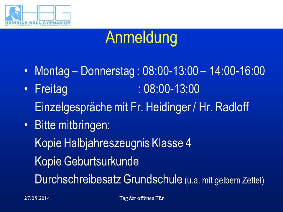 27.05.2014Tag der offenen Tür Anmeldung Montag – Donnerstag : 08:00-13:00 – 14:00-16:00 Freitag : 08:00-13:00 Einzelgespräche mit Fr. Heidinger / Hr.