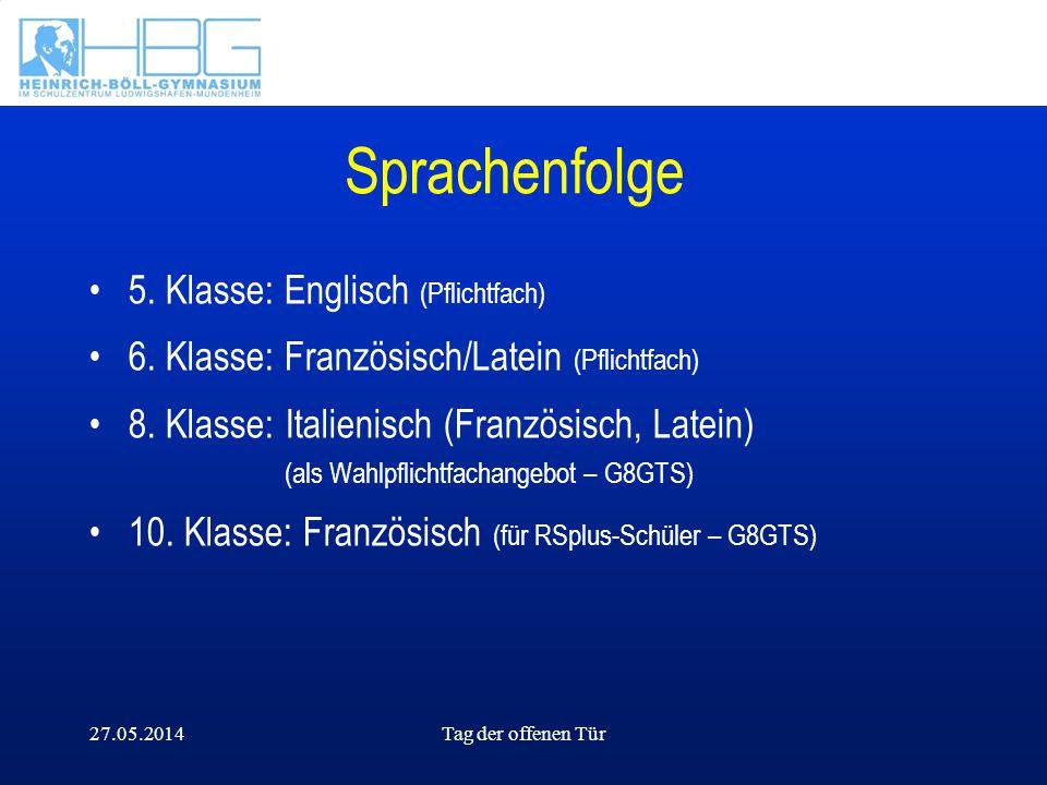 27.05.2014Tag der offenen Tür Sprachenfolge 5. Klasse: Englisch (Pflichtfach) 6. Klasse: Französisch/Latein (Pflichtfach) 8. Klasse: Italienisch (Fran