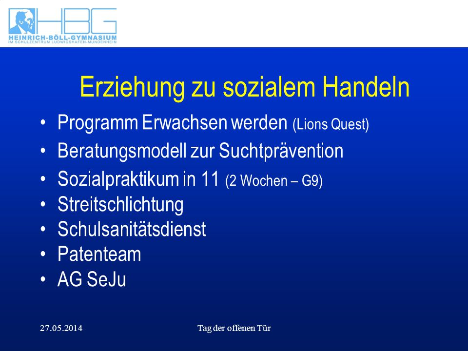 27.05.2014Tag der offenen Tür Erziehung zu sozialem Handeln Programm Erwachsen werden (Lions Quest) Beratungsmodell zur Suchtprävention Sozialpraktiku