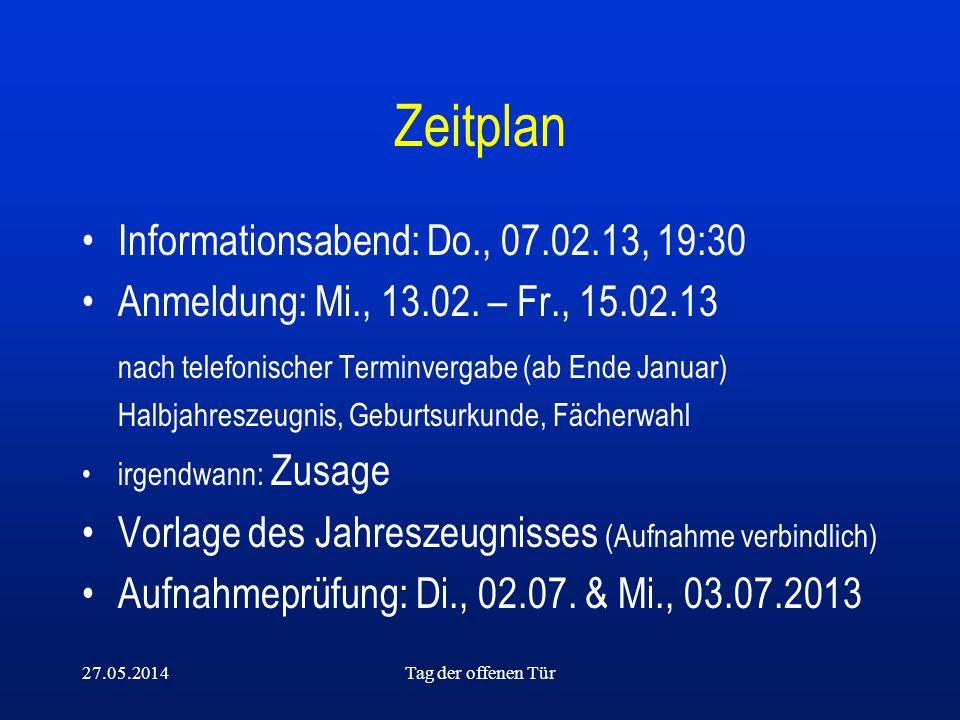 27.05.2014Tag der offenen Tür Zeitplan Informationsabend: Do., 07.02.13, 19:30 Anmeldung: Mi., 13.02. – Fr., 15.02.13 nach telefonischer Terminvergabe