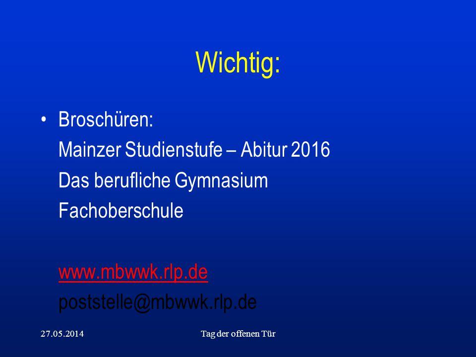 27.05.2014Tag der offenen Tür Wichtig: Broschüren: Mainzer Studienstufe – Abitur 2016 Das berufliche Gymnasium Fachoberschule www.mbwwk.rlp.de postste