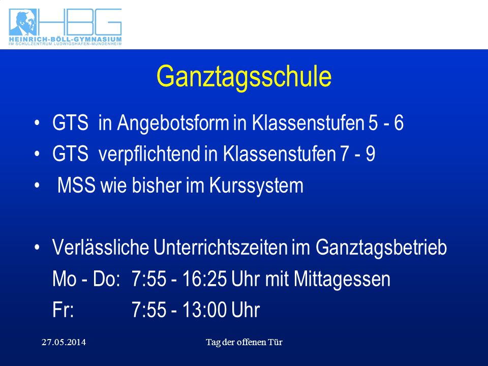 27.05.2014Tag der offenen Tür Ganztagsschule GTS in Angebotsform in Klassenstufen 5 - 6 GTS verpflichtend in Klassenstufen 7 - 9 MSS wie bisher im Kur