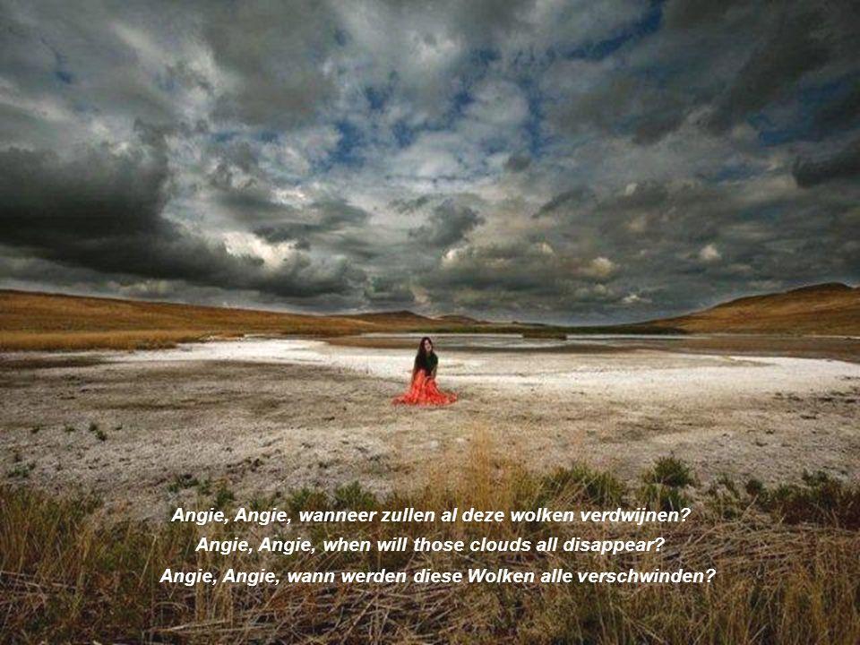 Angie, Angie, wanneer zullen al deze wolken verdwijnen.