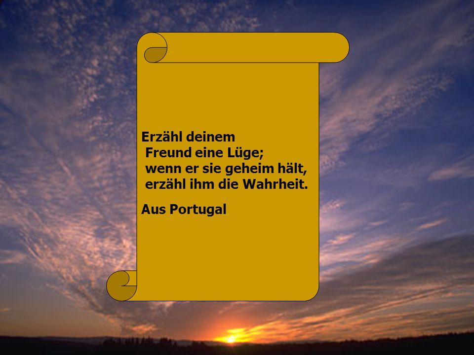Erzähl deinem Freund eine Lüge; wenn er sie geheim hält, erzähl ihm die Wahrheit. Aus Portugal