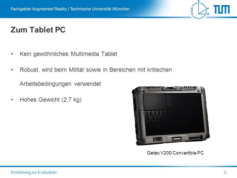 Zum Tablet PC Kein gewöhnliches Multimedia Tablet Robust, wird beim Militär sowie in Bereichen mit kritischen Arbeitsbedingungen verwendet Hohes Gewicht (2.7 kg) Einführung zur Evaluation3 Getac V200 Convertible PC