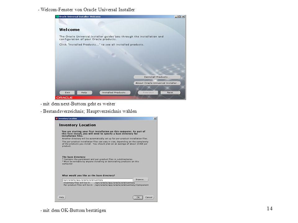 14 - Welcom-Fenster von Oracle Universal Installer - mit dem next-Buttom geht es weiter - Bestandsverzeichnis; Hauptverzeichnis wählen - mit dem OK-Bu