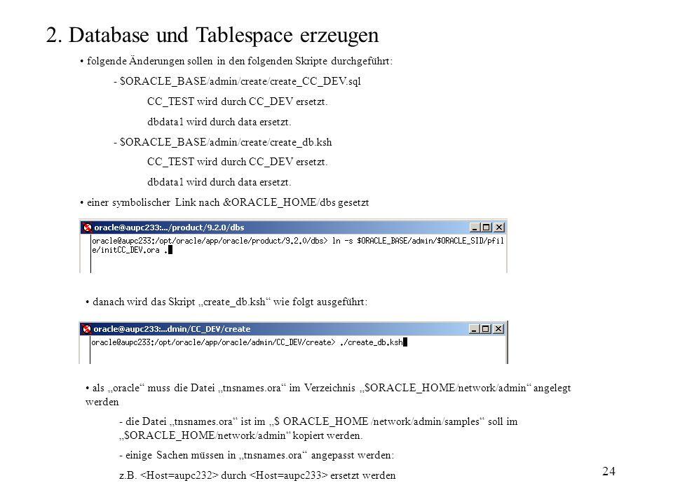 24 2. Database und Tablespace erzeugen folgende Änderungen sollen in den folgenden Skripte durchgeführt: - $ORACLE_BASE/admin/create/create_CC_DEV.sql