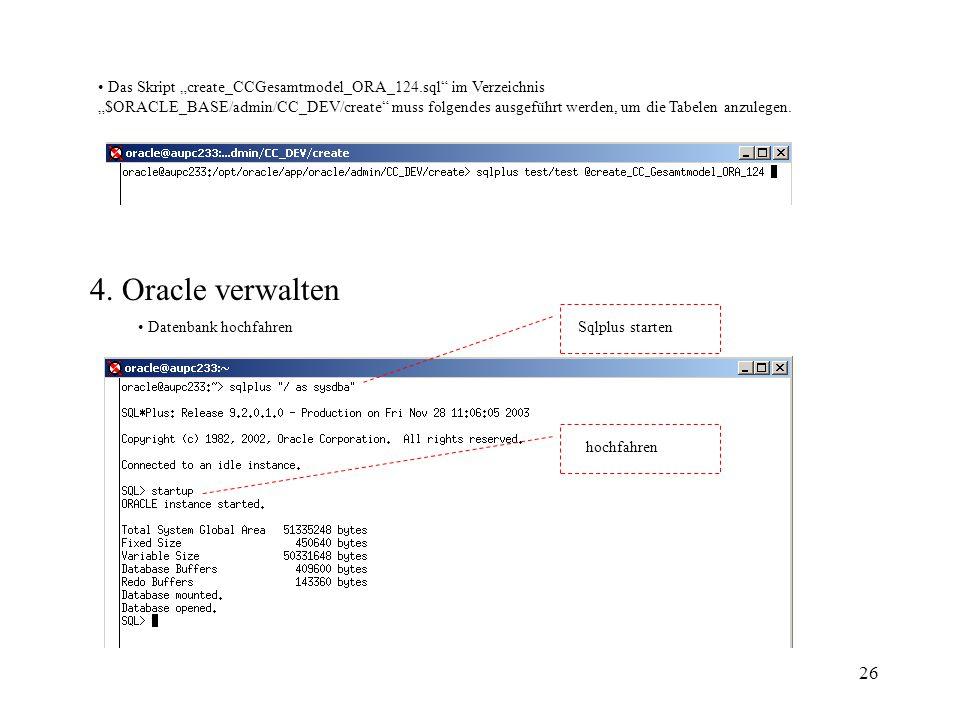 26 Das Skript create_CCGesamtmodel_ORA_124.sql im Verzeichnis $ORACLE_BASE/admin/CC_DEV/create muss folgendes ausgeführt werden, um die Tabelen anzule