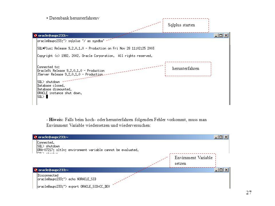 27 Datenbank herunterfahrenv Sqlplus starten herunterfahren - Hiweis: Falls beim hoch- oder herunterfahren folgenden Fehler vorkommt, muss man Envirnment Variable wiedersetzen und wiederversuchen: Envirnment Variable setzen