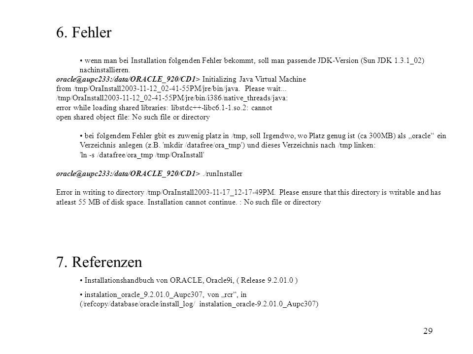 29 6. Fehler wenn man bei Installation folgenden Fehler bekommt, soll man passende JDK-Version (Sun JDK 1.3.1_02) nachinstallieren. oracle@aupc233:/da