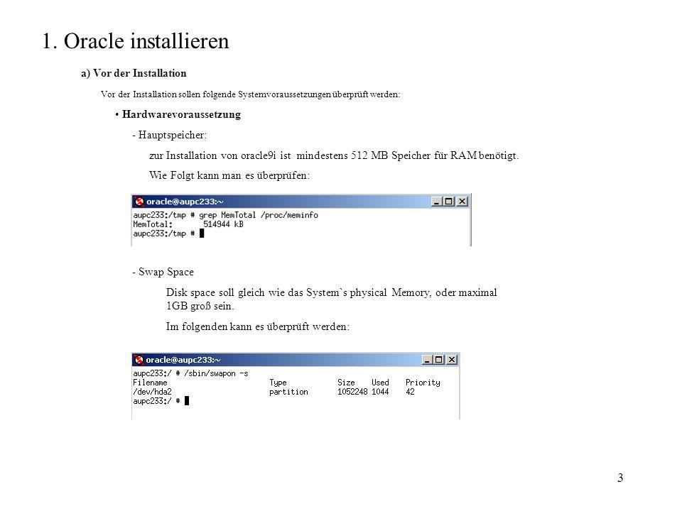 4 Disk Space-Voraussetzung im folgenden wurde die Disk Space-Voraussetzung für die Datenbank- Saftware und seed-Datenbank aufgelistet: - Datenbank-Software 3.5 GB - Seed-Datenbank 1 GB Es kann folgendes überprüft werden: Betriebsystemvoraussetzung Im folgenden wurde die Betriebsystemvoraussetzung für Linux überprüft: